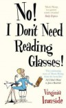 No! I Dont Need Reading Glasses! - Virginia Ironside