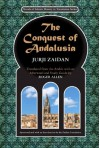 The Conquest of Andalusia: A historical novel describing the history of Spain and its circumstances before the Muslim conquest, the conquest itself ... death of Roderic, the King of the Visigoths - Jurji Zaidan