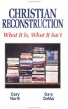 Christian Reconstruction: What It Is, What It Isn't - Gary North, Gary DeMar