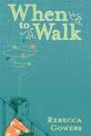 When to Walk - Rebecca Gowers