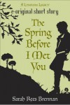 The Spring Before I Met You - Sarah Rees Brennan