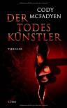 Der Todeskünstler: Thriller - Cody McFadyen, Axel Merz
