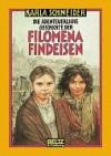 Die Abenteuerliche Geschichte Der Filomena Findeisen: Roman - Karla Schneider