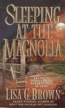 Sleeping at the Magnolia - Lisa G. Brown