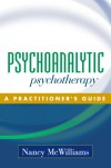 Psychoanalytic Psychotherapy: A Practitioner's Guide - Nancy McWilliams