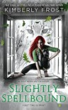 Slightly Spellbound - Kimberly Frost