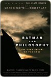 Batman and Philosophy: The Dark Knight of the Soul (The Blackwell Philosophy and Pop Culture Series) - Mark D. White, Robert Arp