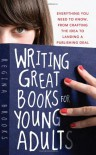 Writing Great Books for Young Adults: Everything You Need to Know, from Crafting the Idea to Landing a Publishing Deal - Regina Brooks