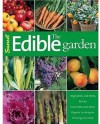 The Edible Garden: Vegetables and Herbs; Berries; Fruit Trees, and Citrus; Organic Techniques, Pruning and More - Sunset Books