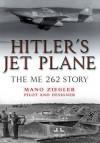 Hitler S Jet Plane: The Me 262 Story - Mano Ziegler