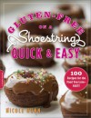 Gluten-Free on a Shoestring, Quick and Easy: 100 Recipes for the Food You Love--Fast! - Nicole Hunn