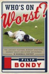 Who's on Worst?: The Lousiest Players, Biggest Cheaters, Saddest Goats and Other Antiheroes in Baseball History - Filip Bondy