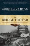 Bridge Too Far: The Classic History of the Greatest Airborne Battle of World War II - Cornelius Ryan
