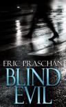 Blind Evil - Eric Praschan