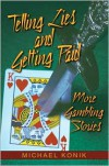 Telling Lies and Getting Paid: More Gambling Stories - Michael Konik