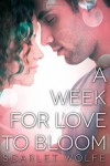 A Week for Love to Bloom - Scarlet Wolfe