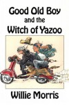 Good Old Boy and the Witch of Yazoo - Willie Morris
