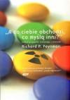 """""""A co ciebie obchodzi, co myślą inni?"""" Dalsze przypadki ciekawego człowieka - Richard P. Feynman, Rafał Śmietana"""