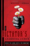 The Dictator's Learning Curve: Inside the Global Battle for Democracy - William J. Dobson
