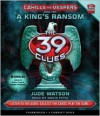 A King's Ransom (The 39 Clues: Cahills vs. Vespers Series #2) - Jude Watson