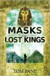 Masks of the Lost Kings - Tom Bane