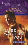 I'll Be Watching You (Harlequin Large Print Intrigue) - Tracy Montoya