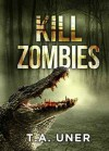 Kill Zombies - T.A. Uner
