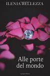Alle porte del mondo (Oltre il confine Trilogy) (Volume 2) (Italian Edition) - Ilenia Bellezza