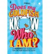 Does My Goldfish Know Who I Am?: and hundreds more Big Questions from Little People answered by experts - David Attenborough,  Sir, Miranda Hart, Gemma Elwin Harris, Brian Cox