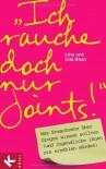 """""""Ich rauche doch nur Joints!"""": Was Erwachsene über Drogen wissen sollten (und Jugendliche ihnen nie erzählen würden) - Lina Rhan;Ulla Rhan"""