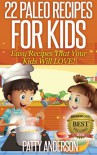 22 Paleo Recipes for Kids: Easy Recipes That Your Kids Will Love! - Patty Anderson