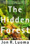The Hidden Forest: The Biography of an Ecosystem - Jon R. Luoma