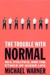 The Trouble with Normal: Sex, Politics, and the Ethics of Queer Life - Michael Warner