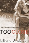 Too Close: The Beauty in Between (Beautiful #1.5) - Lilliana Anderson