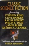 Classic Science Fiction - Robert A. Heinlein, Arthur C. Clarke, William F. Nolan, Philip K. Dick, Peter Haining, James Blish, Ward Moore, Werner Von Braun, Ray Bradbury, Stephen King, Clive Barker