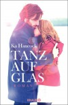 Tanz auf Glas: Roman (German Edition) - Ka Hancock, Katharina Volk