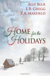 Home for the Holidays - L.B. Gregg;Ally Blue;Z.A. Maxfield