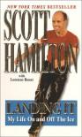 Landing It: My Life on and Off the Ice - Scott Hamilton, Lorenzo Benet