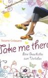 Take Me There - Susane Colasanti, Barbara Abedi