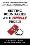 Setting Boundaries with Difficult People - David J. Lieberman