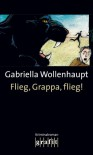 Flieg, Grappa, flieg!: Maria Grappas 12. Fall - Gabriella Wollenhaupt