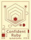 Confident Ruby: 32 Patterns for Joyful Coding - Avdi Grimm