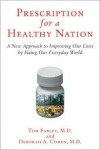 "Prescription for a Healthy Nation: A New Approach to Improving Our Lives by Fixing Our Everyday World - Tom Farley,  Deborah A. ""Cohen,  M.D."""