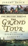 The British Abroad: The Grand Tour in the Eighteenth Century - Jeremy Black