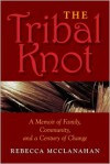 The Tribal Knot: A Family Saga of Love, Violence, and Survival - Rebecca McClanahan