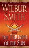 The Triumph of the Sun (A Courtney Family Adventure, #12) - Wilbur Smith