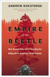 Empire of the Beetle: How Human Folly and a Tiny Bug Are Killing North America's Great Forests - Andrew Nikiforuk