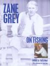 Zane Grey on Fishing - Terry Mort, Zane Grey, Terry Mort