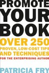 Promote Your Book: Over 250 Proven, Low-Cost Tips and Techniques for the Enterprising Author - Patricia Fry