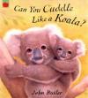 Can You Cuddle Like a Koala? - John Butler